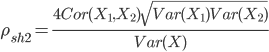 \displaystyle \rho_{sh2} = \frac{4Cor(X_1, X_2)\sqrt{Var(X_1)Var(X_2)}}{Var(X)}