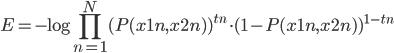 \displaystyle E = - \log \prod_{n=1}^{N} ( P(x1n, x2n ) )^{tn} \cdot ( 1 - P(x1n, x2n ) )^{1-tn}