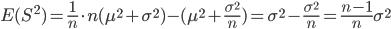 \displaystyle E(S^2) = \frac{1}{n} \cdot n( \mu^2 + \sigma^2 ) - (\mu^2 + \frac{\sigma^2}{n})        = \sigma^2 - \frac{\sigma^2}{n}        = \frac{n-1}{n} \sigma^2