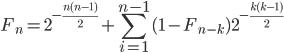 \displaystyle F_n = 2^{-\frac{n(n-1)}{2}} + \sum_{i=1}^{n-1}{(1-F_{n-k}) 2^{-\frac{k(k-1)}{2}}}