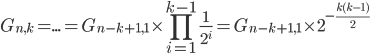 \displaystyle G_{n,k}=...=G_{n-k+1,1} \times \prod_{i=1}^{k-1} \frac{1}{2^i}=G_{n-k+1,1} \times 2^{-\frac{k(k-1)}{2}}