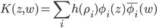 \displaystyle K(z,w) = \sum_i h(\rho_i)\phi_i(z)\bar{\phi_i}(w)