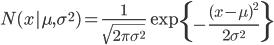 \displaystyle N(x|\mu, \sigma^2)=\frac{1}{\sqrt{2\pi \sigma^2}}\exp{\left\{-\frac{(x-\mu)^2}{2\sigma^2}\right\}}