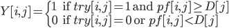 \displaystyle Y[i,j]=\begin{cases}1 & \text{if $\mathit{try}[i,j]=1$ and $\mathit{pf}[i,j] \geq D[j]$} \\ 0 & \text{if $\mathit{try}[i,j]=0$ or $\mathit{pf}[i,j] < D[j]$}\end{cases}