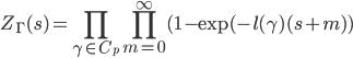 \displaystyle Z_\Gamma(s) = \prod_{\gamma \in C_p}\prod_{m=0}^\infty(1-\exp(-l(\gamma)(s+m))