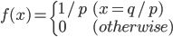 \displaystyle f(x) = \begin{cases} 1/p &(x = q/p) \\ 0 &(otherwise) \end{cases}