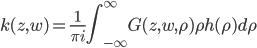 \displaystyle k(z,w) = \frac{1}{\pi i }\int_{-\infty}^\infty G(z,w,\rho)\rho h(\rho) d\rho