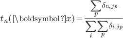 \displaystyle t_n( \boldsymbol{x}) =  \frac{\sum_p \delta_{n, \,j_p}}{ \sum_i \sum_p \delta_{i, \,j_p}}