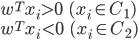 \displaystyle w^T x_i>0\ \ \ (x_i\in C_1)\\ w^T x_i<0\ \ \ (x_i\in C_2)