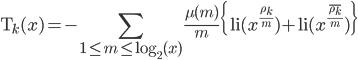 \displaystyle  {\rm T}_k(x) = -\sum_{1\leq m\leq \log_{2}(x)} \frac{\mu(m)}{m} \{ {\rm li}(x^{\frac{\rho_k}{m}}) + {\rm li}(x^{\frac{\bar{\rho_k}}{m}}) \}