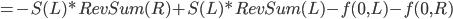 \displaystyle  = -S(L)*RevSum(R) + S(L)*RevSum(L)-f(0,L) - f(0,R)