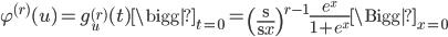 \displaystyle  \varphi^{(r)}(u) = g_u^{(r)}(t) \bigg|_{t=0} = \left( \frac{\d}{\d x}\right)^{r-1} \frac{e^x}{1+e^x}\Bigg|_{x=0}