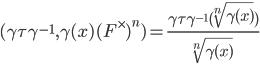 \displaystyle (\gamma \tau \gamma^{-1}, \gamma(x)(F^\times)^n) = \frac{\gamma \tau \gamma^{-1}(\sqrt[n]{\gamma(x)})}{\sqrt[n]{\gamma(x)}}