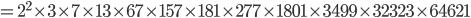 \displaystyle = 2^2 \times 3 \times 7 \times 13 \times 67 \times 157 \times 181 \times 277 \times 1801 \times 3499 \times 32323 \times 64621
