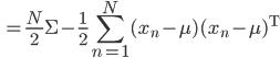 \displaystyle \, = \frac{N}{2} \Sigma - \frac{1}{2} \sum_{n=1}^{N} (x_n - \mu) (x_n - \mu)^{\rm T}