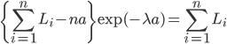 \displaystyle \{ \sum_{i=1}^n L_i - n a \} \exp(-\lambda a) =  \sum_{i=1}^n L_i