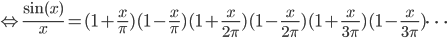 \displaystyle \Leftrightarrow \frac{\sin(x)}{x} = (1 + \frac{x}{\pi})(1 - \frac{x}{\pi})(1 + \frac{x}{2\pi})(1 - \frac{x}{2\pi})(1 + \frac{x}{3\pi})(1 - \frac{x}{3\pi}) \cdots