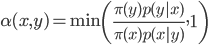 \displaystyle \alpha(x,y) = \min \left( \frac{\pi(y) p(y|x)}{\pi(x) p(x|y)}, 1 \right)