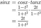 \displaystyle \begin{align*} sinx &= cosx \cdot tanx \\ \\ &= \frac{1-t^2}{1+t^2} \cdot \frac{2t}{1-t^2} \\ \\ &= \frac{2t}{1+t^2} \\ \\ \end{align*}