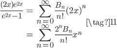 \displaystyle \begin{align} \frac{(2x)e^{2x}}{e^{2x}-1} &= \sum_{n=0}^{\infty} \frac{B_n}{n!}(2x)^n \\ &= \sum_{n=0}^{\infty} \frac{2^n B_n}{n!}x^n \end{align} \tag{11}