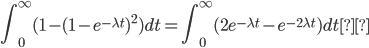 \displaystyle \begin{align} \int_0^{\infty} (1 - (1-e^{-\lambda t})^2) dt = \int_0^{\infty}(2e^{-\lambda t} - e^{-2\lambda t}) dt \end{align}