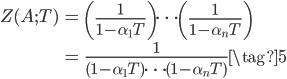 \displaystyle \begin{align} Z(A; T) &= \left(\frac{1}{1-\alpha_1 T}\right) \cdots  \left(\frac{1}{1-\alpha_n T}\right) \\  &= \frac{1}{(1-\alpha_1 T) \cdots (1-\alpha_n T)} \tag{5}\end{align}