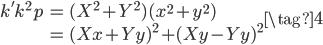 \displaystyle \begin{align} k' k^2 p &= (X^2 + Y^2) (x^2 + y^2) \\ &= (Xx + Yy)^2 + (Xy - Yy)^2 \end{align} \tag{4}