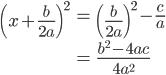 \displaystyle \begin{eqnarray} \left(x+\frac{b}{2a}\right)^2 &=& \left(\frac{b}{2a}\right)^2-\frac{c}{a} \\   &=& \frac{b^2 - 4ac}{4a^2} \end{eqnarray}