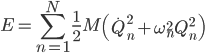 \displaystyle \begin{equation*}   E = \sum_{n=1}^N \frac{1}{2}M \left(\dot{Q}_n^2 + \omega_n^2 Q_n^2\right) \end{equation*}