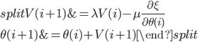 \displaystyle \begin{split} V(i+1) & = \lambda V(i) - \mu \frac{\partial \xi}{\partial \theta(i)} \\ \theta(i+1) & = \theta(i) + V(i+1) \end{split}