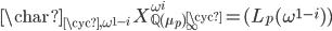 \displaystyle \char_{\cyc, \omega^{1-i}} \; X_{\mathbb{Q}(\mu_p)_{\infty }^{\cyc}}^{\omega^i} = (L_p(\omega^{1-i}) )