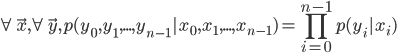 \displaystyle \forall \vec{x},\forall\vec{y},p(y_0,y_1,...,y_{n-1}|x_0,x_1,...,x_{n-1})=\prod_{i=0}^{n-1}p(y_i|x_i)