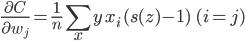 \displaystyle \frac{\partial C}{\partial w_j}=\frac{1}{n}\sum_{x}y\,x_i\,(s(z)-1)\ \ (i=j)