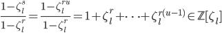 \displaystyle \frac{1-\zeta_l^s}{1-\zeta_l^r} = \frac{1-\zeta_l^{ru}}{1-\zeta_l^r} = 1 + \zeta_{l}^r + \cdots  + \zeta_{l}^{r(u-1)} \in \mathbb{Z}[\zeta_l]
