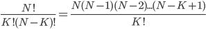 \displaystyle \frac{N!}{K!(N-K)!} = \frac{N(N-1)(N-2) ... (N-K+1)}{K!}