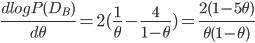 \displaystyle \frac{d log P(D_B)}{d \theta} = 2( \frac{1}{\theta} - \frac{4}{1-\theta} ) = \frac{2(1-5\theta)}{\theta(1-\theta)}