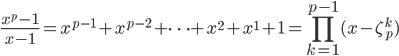 \displaystyle \frac{x^p - 1}{x-1} = x^{p-1} + x^{p-2} + \cdots + x^2 + x^1 + 1 = \prod_{k=1}^{p-1} (x - \zeta_p^{k})