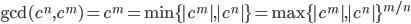 \displaystyle \gcd(c^n,c^m) = c^m = \min\{|c^m|,|c^n|\}=\max\{|c^m|,|c^n|\}^{m/n}