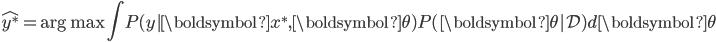 \displaystyle \hat{y^*} = \arg \max \int P(y | \boldsymbol{x}^*, \boldsymbol{\theta}) P(\boldsymbol{\theta} | \mathcal{D}) d\boldsymbol{\theta}