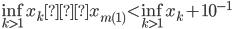 \displaystyle \inf_{k > 1} x_k ≦ x_{m(1)} < \inf_{k > 1} x_k + 10^{-1}