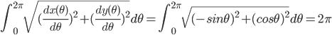 \displaystyle \int^{2\pi}_0 \sqrt{ ( \frac{dx(\theta)}{d\theta} )^2 + ( \frac{dy(\theta)}{d\theta} )^2 } d\theta = \int^{2\pi}_0 \sqrt{ (-sin\theta)^2  + (cos\theta)^2} d\theta = 2\pi