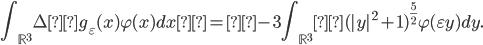 \displaystyle \int_{\mathbb{R}^3} \Deltag_\varepsilon (x) \varphi (x)dx = -3 \int_{\mathbb{R}^3}(|y|^2 +1 )^{\frac{5}{2}} \varphi (\varepsilon y ) dy.
