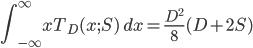 \displaystyle \int_{-\infty}^{\infty} x T_D (x; S)\; dx = \frac{{D}^{2}}{8} (D+2S)