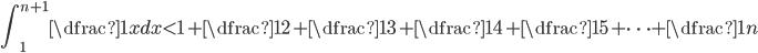 \displaystyle \int_{1}^{n + 1}\dfrac{1}{x}dx \lt 1 + \dfrac{1}{2}  + \dfrac{1}{3} + \dfrac{1}{4} + \dfrac{1}{5} + \cdots + \dfrac{1}{n}