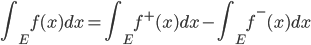 \displaystyle \int_E f(x)dx=\int_E f^+(x)dx-\int_E f^-(x)dx