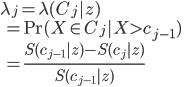 \displaystyle \lambda_j = \lambda(C_j|z) \ \displaystyle \quad = \Pr(X \in C_j| X > c_{j-1}) \ \displaystyle \quad = \frac{S(c_{j-1}|z) - S(c_{j}|z)}{S(c_{j-1}|z)}