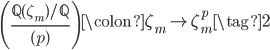\displaystyle \left(\frac{\mathbb{Q}(\zeta_m)/\mathbb{Q}}{(p)}\right) \colon \zeta_m \mapsto \zeta_m^p \tag{2}