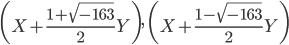 \displaystyle \left(X + \frac{1+\sqrt{-163}}{2} Y\right), \; \left(X + \frac{1-\sqrt{-163}}{2} Y\right)