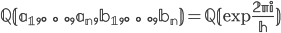 \displaystyle \mathbb Q(a_1,\ldots,a_n,b_1,\ldots,b_n)=\mathbb Q(\exp \frac{2\pi i }{h})