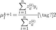 \displaystyle \mu^{k+1}_l =\frac{\sum^{n}_{i=1} z^{(k)}_{il} y_i}{\sum^{n}_{i=1} z^{(k)}_{il}}\tag{2}